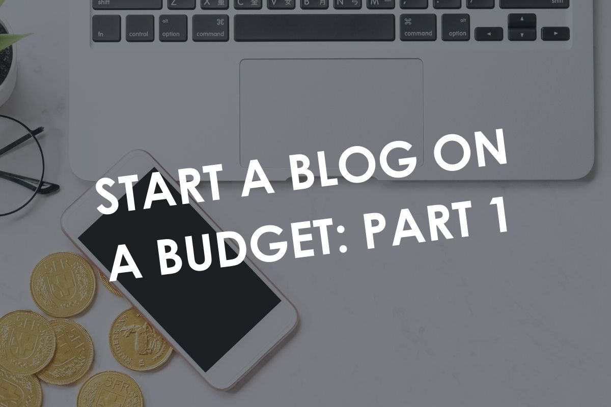 Start A Blog On A Budget: Part 1