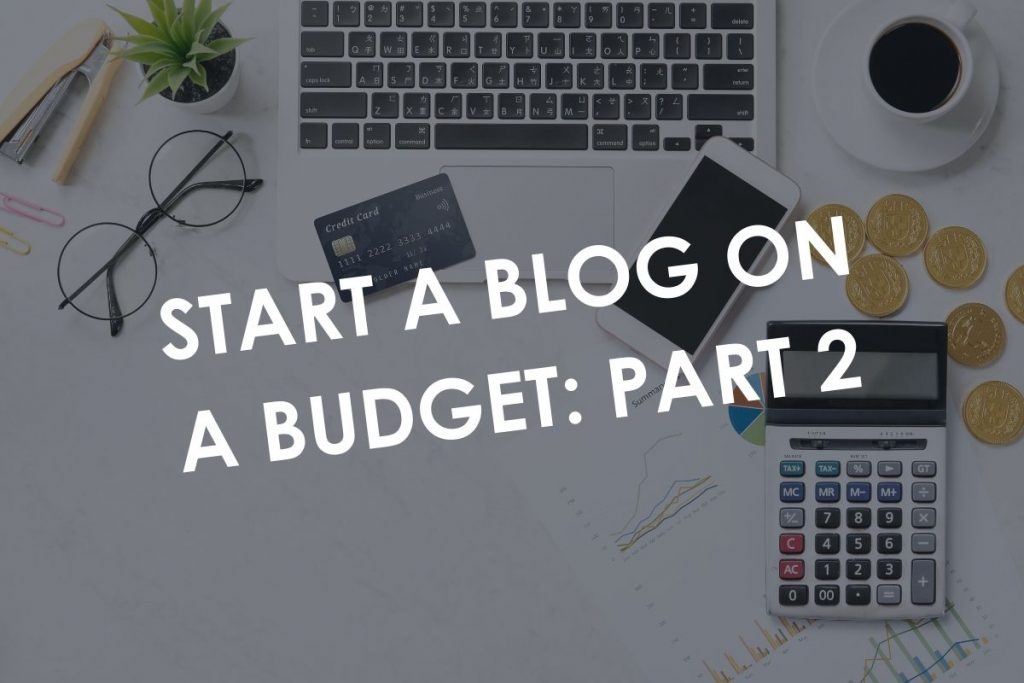 Start A Blog On A Budget: Part 2
