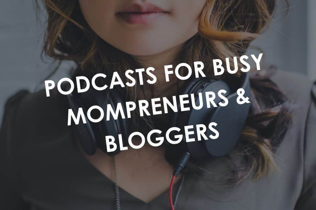 10 Podcasts For Busy Mom Bloggers And Mompreneur On The Go