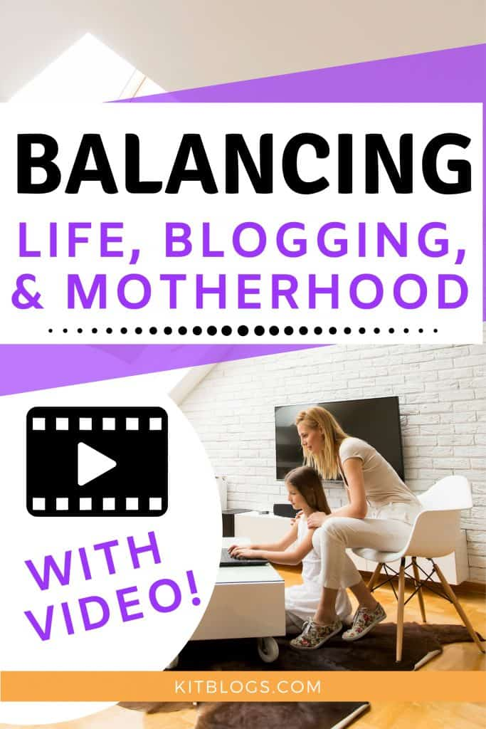 Balancing Life, Blogging, and Motherhood with video