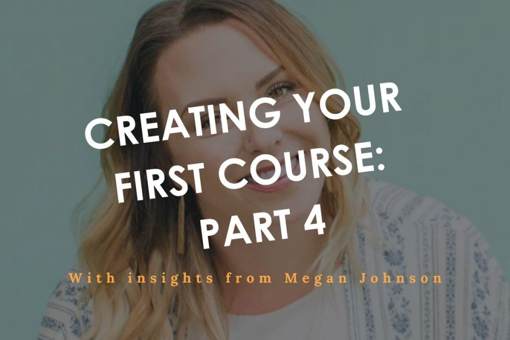 Creating your first course part 4 with Megan Johnson