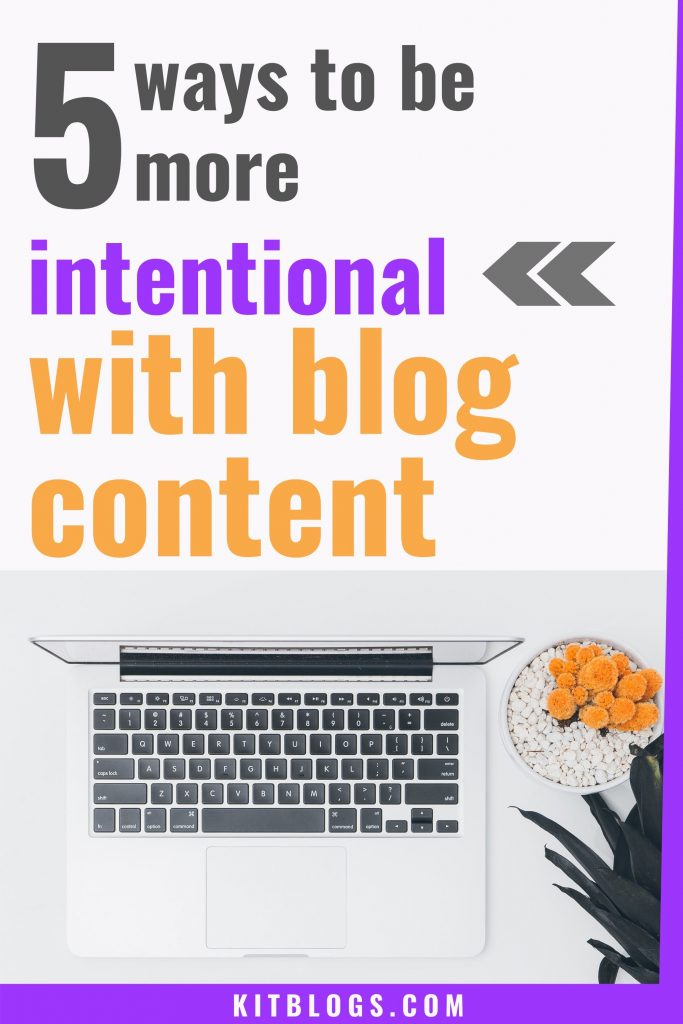 5 ways to be more intentional with blog content