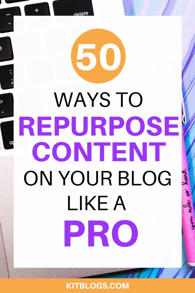 50+ ways to repurpose content on your blog like a pro