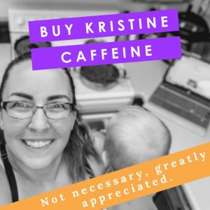 Buy Kristine caffeine. Not necessary, greatly appreciated.
