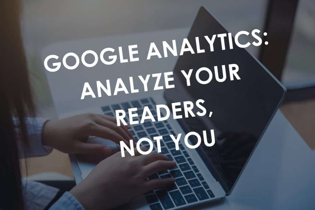 Google Analytics: Analyze Your Readers, Not You on kitblogs.com